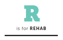 R is for Rehab